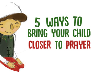 5 Ways to Bring Your Child Closer to Prayer