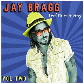 Rising Singer-Songwriter Jay Bragg Shares a Deeper Layer of Perspective on Find Me In a Song (Vol.2)