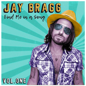 Jay Bragg Bares His Country-Rockin' Soul with First Phase Release of New Album Find Me In a Song
