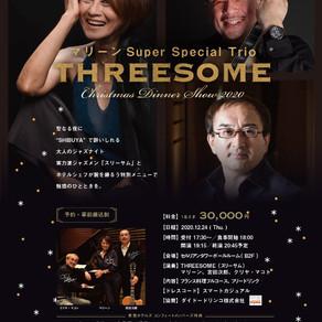 2020.12.24(木)  THREESOME Christmas Dinner Show    渋谷@セルリアンタワー東急ホテル B2Fボールルーム