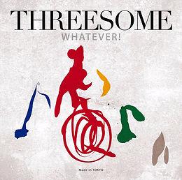 WHATEVER! THREESOME CD アルバム