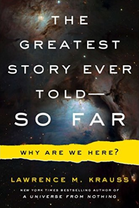 The Greatest Story Ever Told-So Far: Why Are We Here?