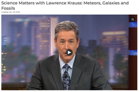 Science Matters with Lawrence Krauss: Meteors, Galaxies and Fossils
