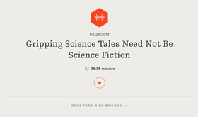 Science Friday: Gripping Science Tales Need Not Be Science Fiction