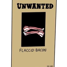 Flaccid Bacon