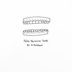 False Narrative Teeth