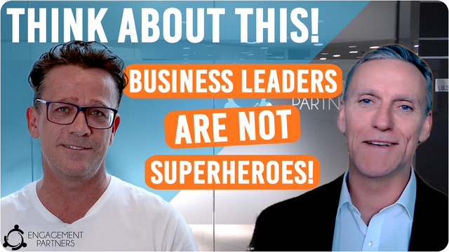 Think About This! Business Leaders are not Superheroes!