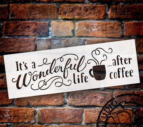 Wonderful Life After Coffee Stencil