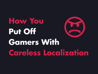 How You Put Off Gamers With Careless Localization