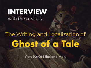 The Writing and Localization of Ghost of a Tale - Part 1/2: Of Mice and Men