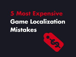 5 Most Expensive Game Localization Mistakes
