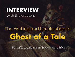 The Writing and Localization of Ghost of a Tale - Part 2/2: Localizing an 80,000-word RPG
