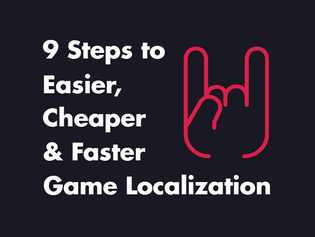 9 Steps to Easier, Cheaper and Faster Game Localization