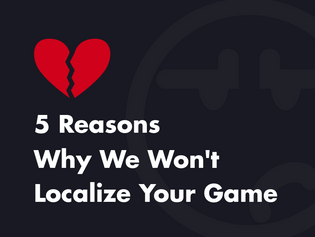5 Reasons Why We Won't Localize Your Game