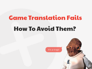 Game Translation Fails — Common Causes and How to Avoid Them