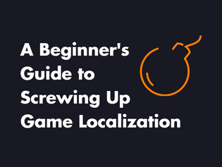 A Beginner's Guide to Screwing Up Game Localization