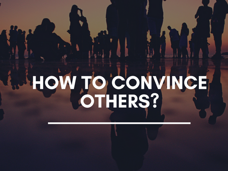 HOW TO CONVINCE OTHERS?