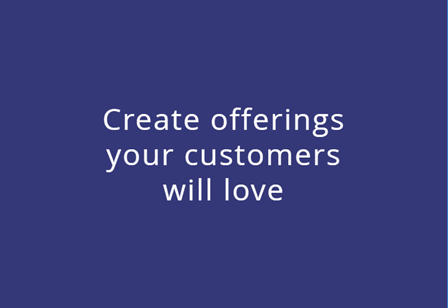 Create offerings your customers will lov