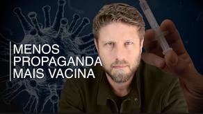 Menos propaganda, mais vacina!