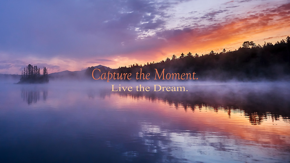 Beautiful Sunrise with our tag line, Capture the Moment. Live the Dream.