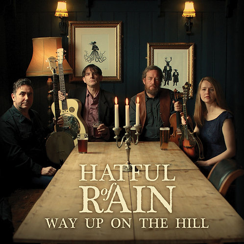 Hatful Of Rain - Way Up On The Hill