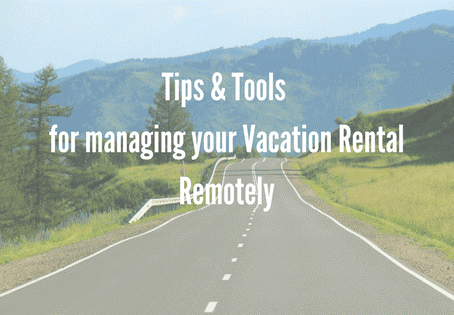 Tips & Tools for Managing your Vacation Rental Remotely