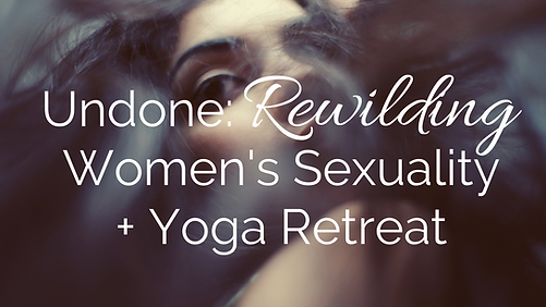 Undone Tulum Women's Sexuality + Yoga Retreat (1).png