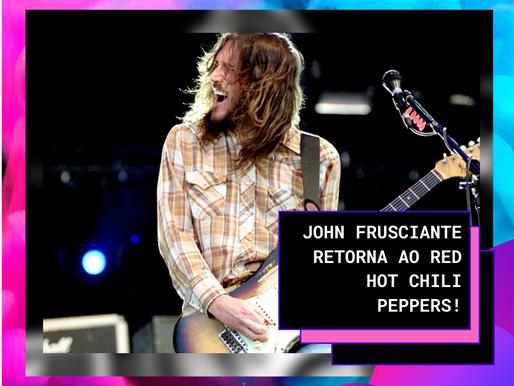 O guitarrista John Frusciante retorna ao Red Hot Chili Peppers!