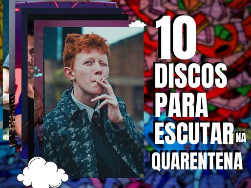 10 Discos para Ouvir na Quarentena!