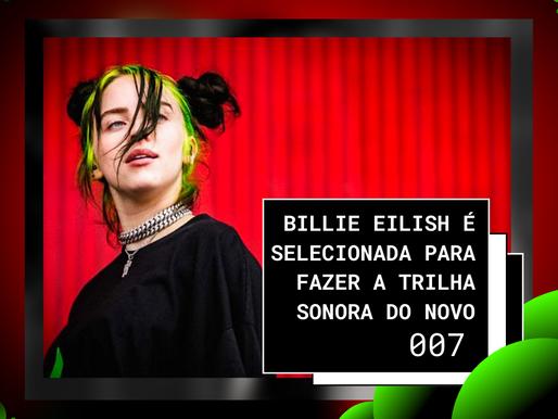 Billie Eilish é selecionada para fazer a trilha sonora do novo 007