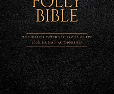 """New Book Publication: """"The Folly Bible: How Scriptural Truth Killed My Faith"""" by Raul Casso"""