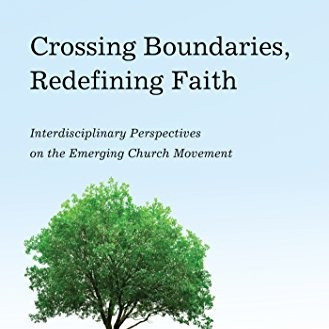 Book Review: Crossing Boundaries, Redefining Faith:Interdisciplinary Perspectives on the Emerging