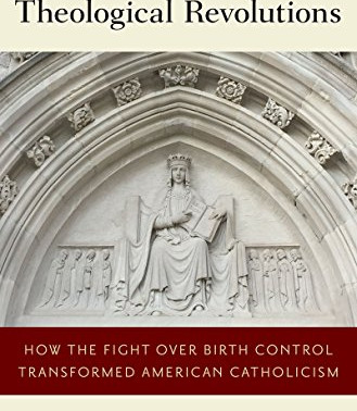 The Structure of Theological Revolutions: How the Fight Over Birth Control Transformed Catholicism