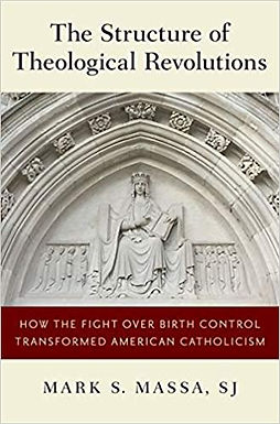Book Review: The Structure of Theological Revolutions: How the Fight Over Birth Control Transformed American Catholicism by Mark S. Massa, S. J.
