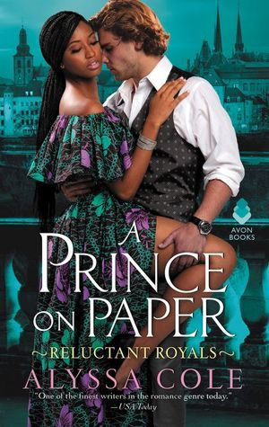 a prince on paper reluctant royals romance novel alyssa cole