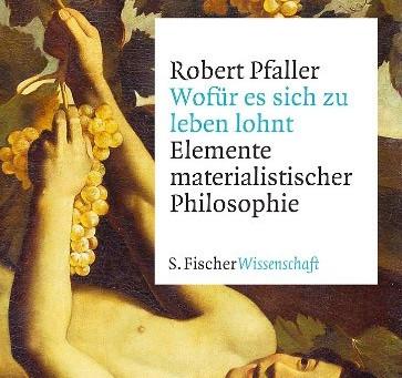 Robert Pfaller: Wofür es sich zu leben lohnt.