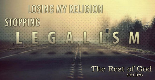 Losing My Religion, Stopping Legalism (B