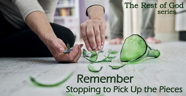 Remember, Stopping to Pick Up the Pieces