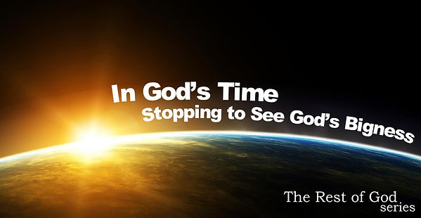 In God's Time, Stopping to See God's Big
