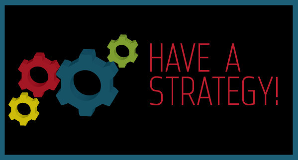 Have A Strategy!