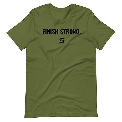 FINISH STRONG. T-Shirt
