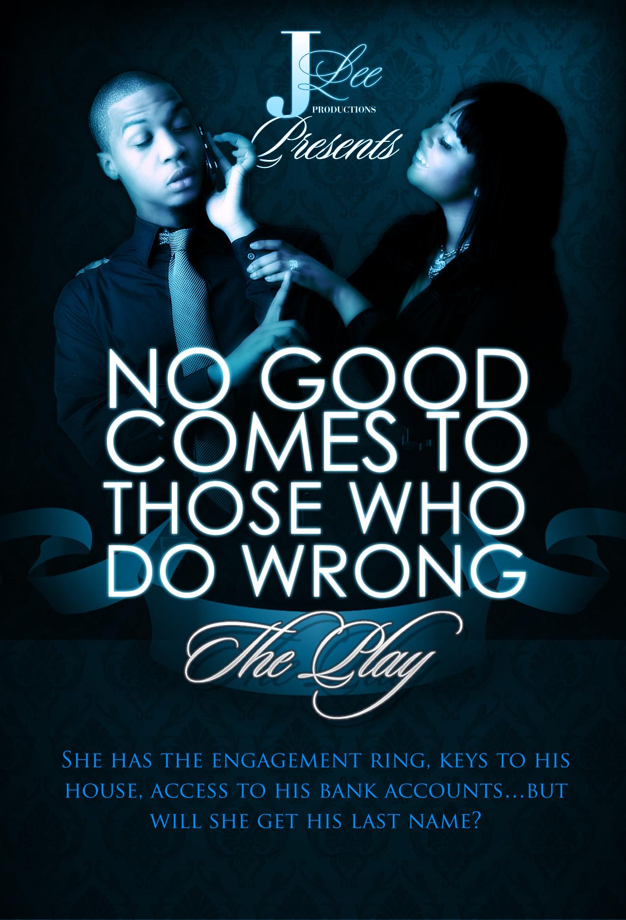 NO GOOD COMES TO THOSE WHO DO WRONG