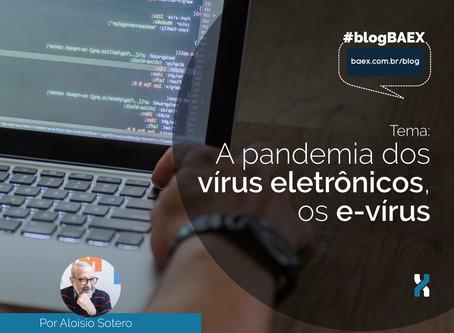 A pandemia dos vírus eletrônicos, os e-vírus.