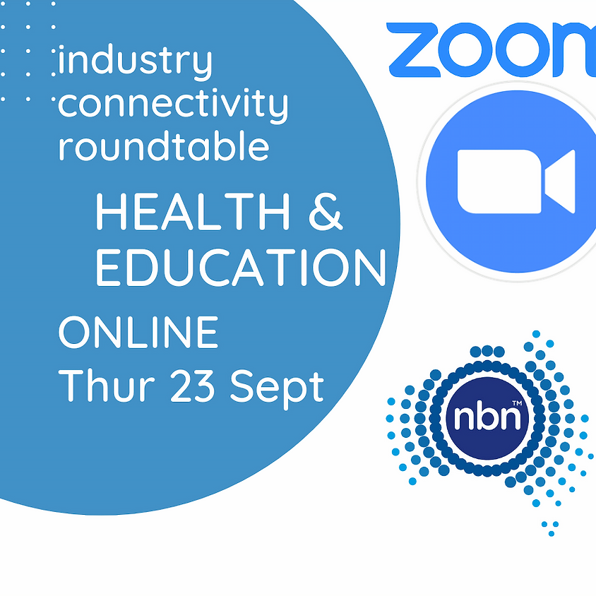 NBN Co. Industry Connectivity Roundtable: Health & Education - ZOOM