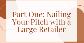 Part One: Nailing Your Pitch with a Large Retailer