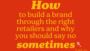 How to build a brand through the right retailers and why you should say no sometimes