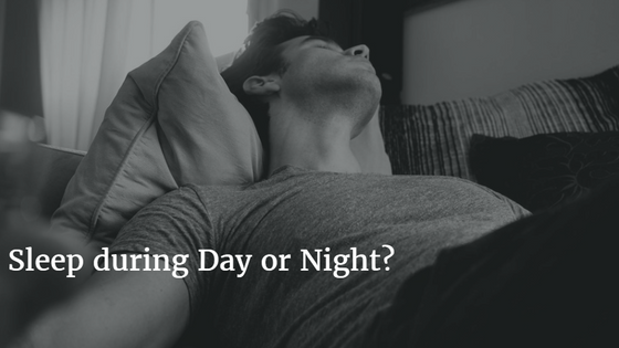 Sleep during Day or during Night?
