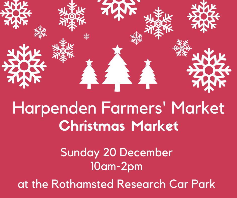 We will be at The Harpenden Farmers Christmas Market - Sunday 20th December 2020