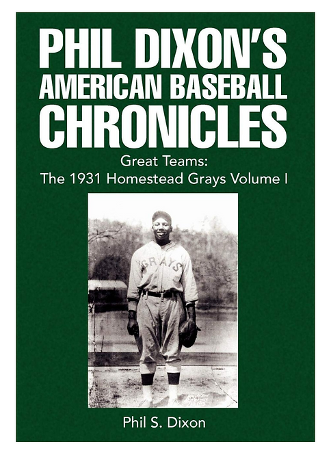 Phil Dixon's American Baseball Chronicles Great Teams: The 1931 Homestead Grays