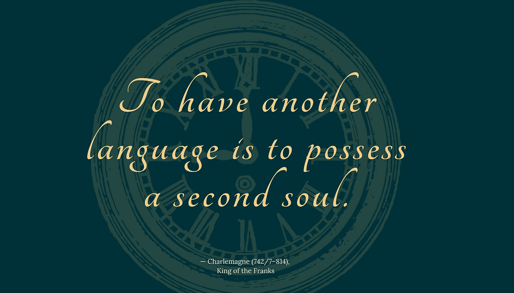 "Charlemagne's Quote: ""To have another language is to possess a second soul."""